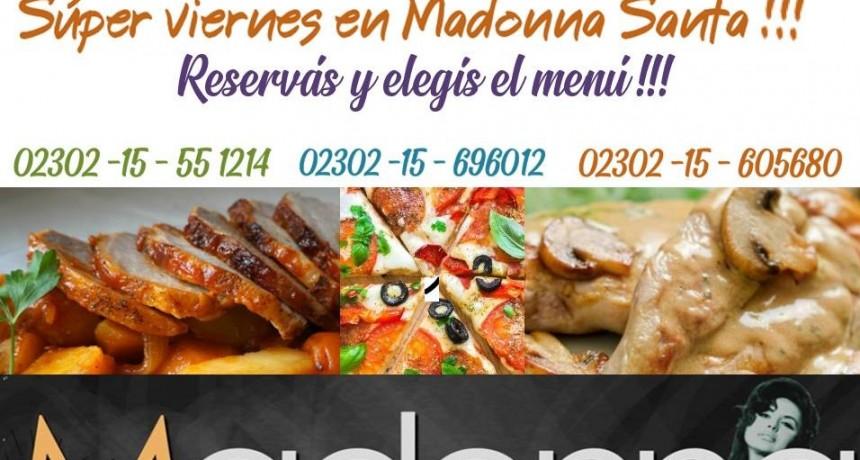 Súper Viernes en Madonna Santa !!!